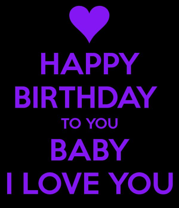 I Love You Happy Birthday Quotes And Wishes: HAPPY BIRTHDAY TO YOU BABY I LOVE YOU