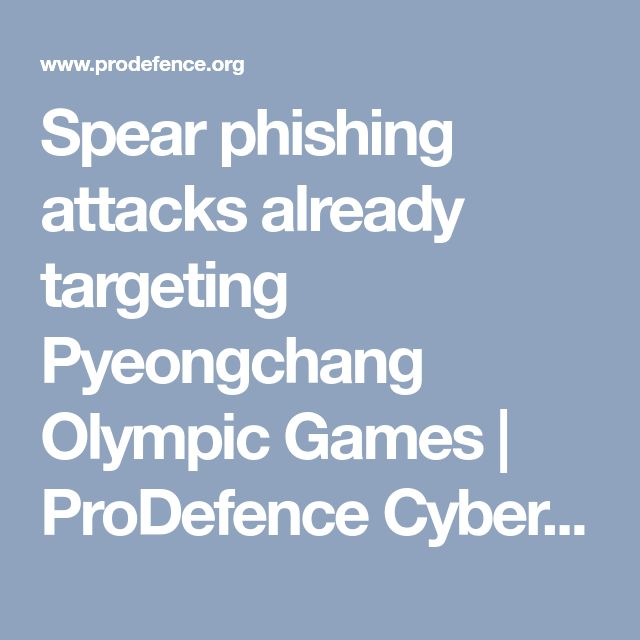 Spear phishing attacks already targeting Pyeongchang Olympic Games | ProDefence Cyber Security