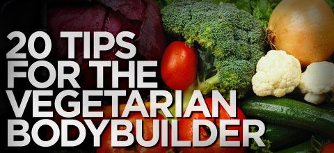 Vegetarian eating is catching on with more people every day. Saying no to meat doesn't mean you have to say no to your fitness or muscle building goals! These 20 tips on training and nutrition will get you on the path to success!