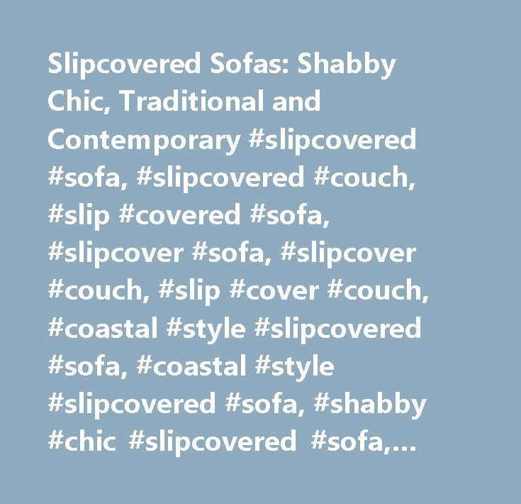 Slipcovered Sofas: Shabby Chic, Traditional and Contemporary #slipcovered #sofa, #slipcovered #couch, #slip #covered #sofa, #slipcover #sofa, #slipcover #couch, #slip #cover #couch, #coastal #style #slipcovered #sofa, #coastal #style #slipcovered #sofa, #shabby #chic #slipcovered #sofa, #slip #covered #sofas, #white #slipcovered #sofa, #slipcovered #sectional #sofa, #white #slipcover #sofa, #slip #covered #sofa, #grey #slipcover #sofa, #best #slipcovered #sofas, #slipcover #sofa…