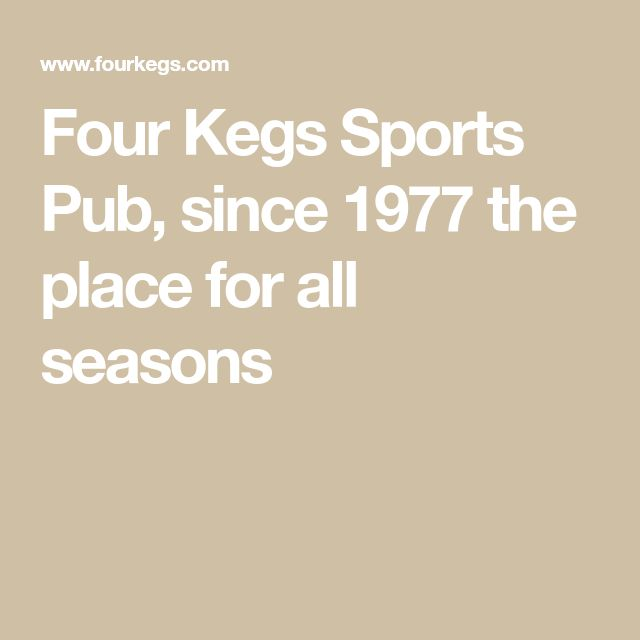 Four Kegs Sports Pub, since 1977 the place for all seasons
