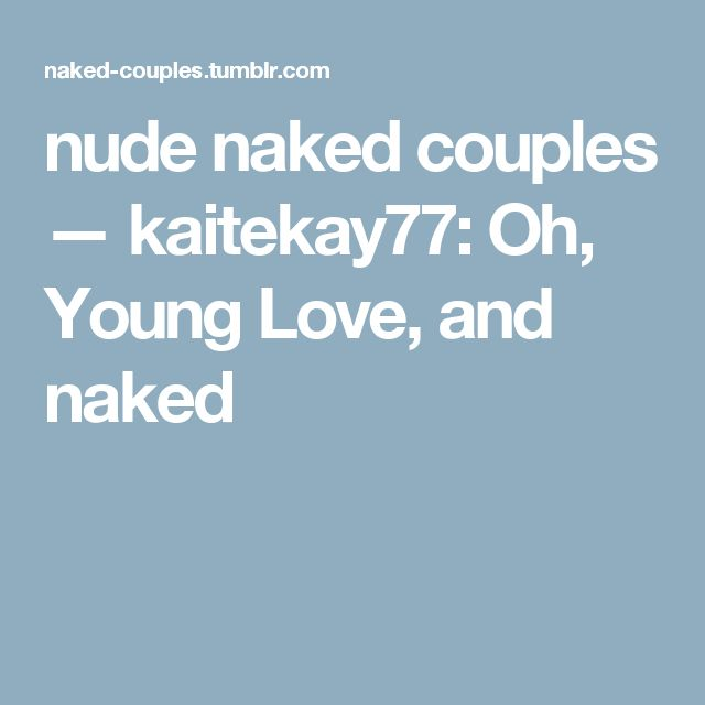 nude naked couples — kaitekay77:   Oh, Young Love, and naked
