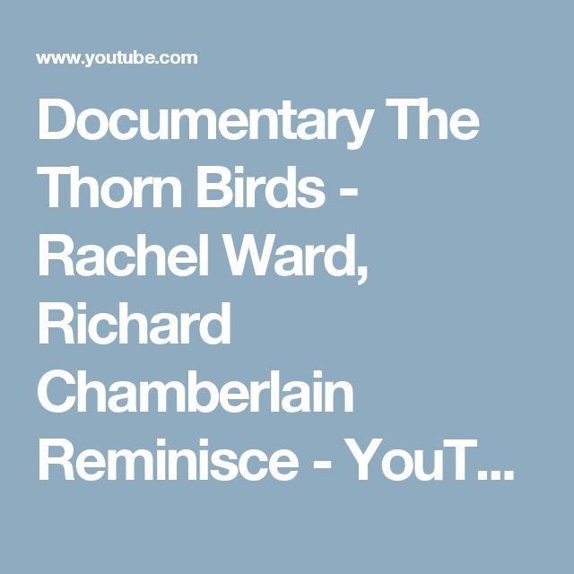 Documentary The Thorn Birds - Rachel Ward, Richard Chamberlain Reminisce - YouTube