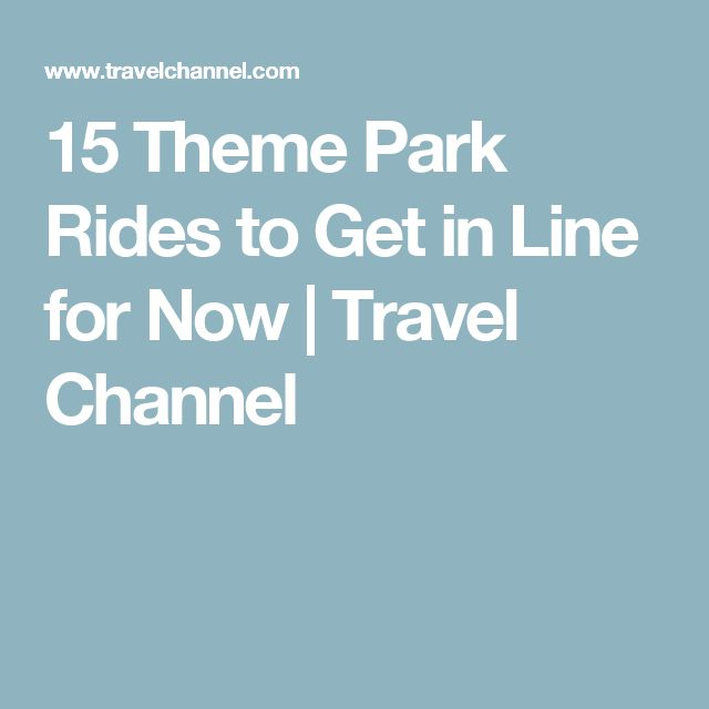 15 Theme Park Rides To Get In Line For Now