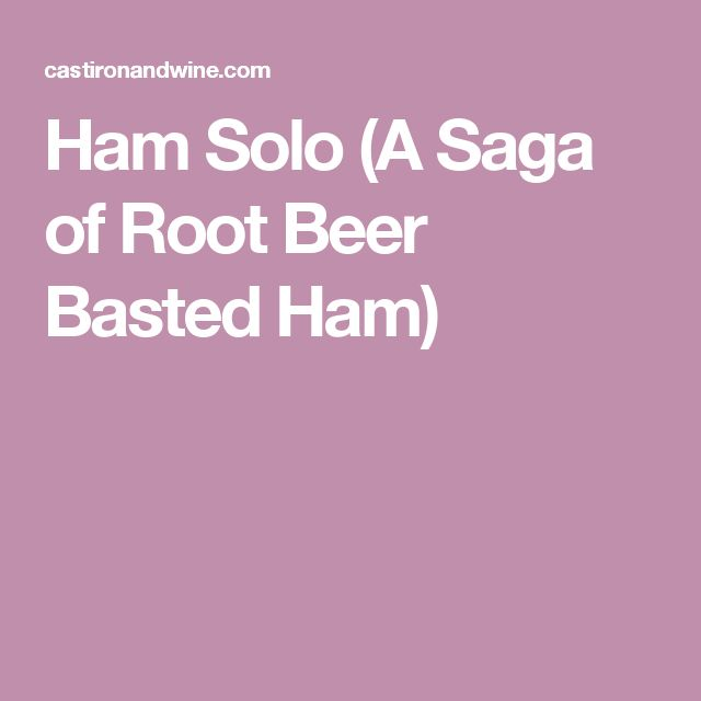 Ham Solo (A Saga of Root Beer Basted Ham)