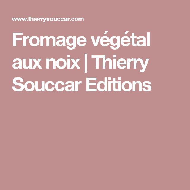 Fromage végétal aux noix | Thierry Souccar Editions