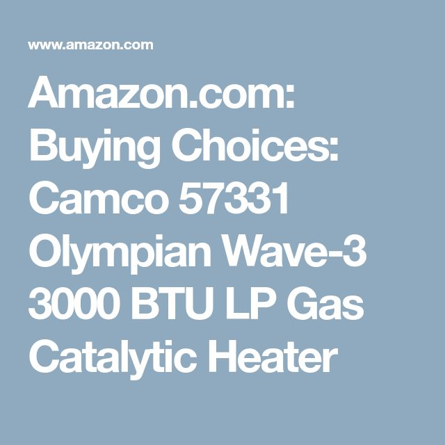 Amazon.com: Buying Choices: Camco 57331 Olympian Wave-3 3000 BTU LP Gas Catalytic Heater
