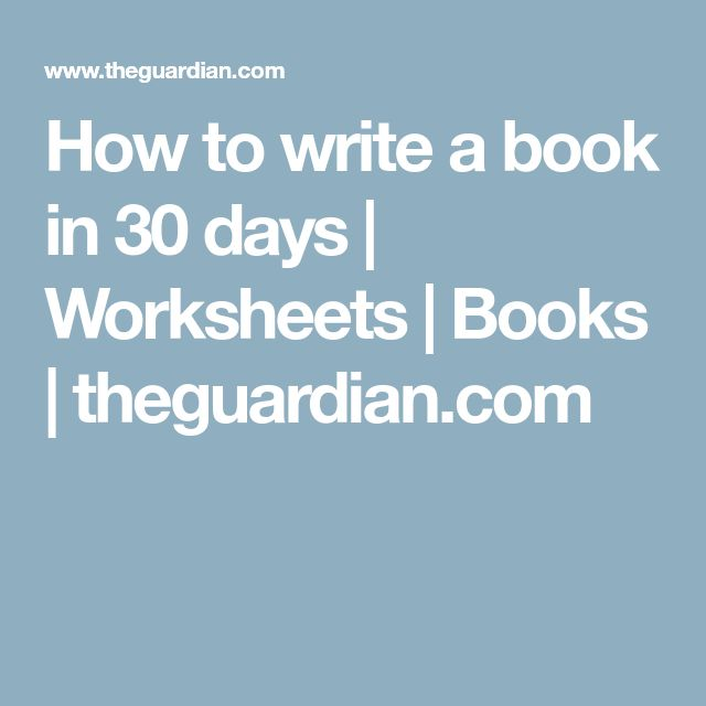 How to write a book in 30 days | Worksheets | Books | theguardian.com