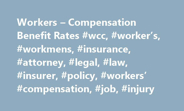 Workers – Compensation Benefit Rates #wcc, #worker's, #workmens, #insurance, #attorney, #legal, #law, #insurer, #policy, #workers' #compensation, #job, #injury http://california.remmont.com/workers-compensation-benefit-rates-wcc-workers-workmens-insurance-attorney-legal-law-insurer-policy-workers-compensation-job-injury/  # M ARYLAND WORKERS COMPENSATION COMMISSION MAXIMUM RATE OF BENEFITS FOR CALENDAR YEAR 2016 Effective January 1, 2017 Section 9-603 of the Labor and Employment Article…