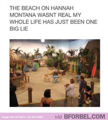 """The beach on """"Hannah Montana"""" wasn't real, guys. THERE GOES MY CHILDHOOD. RIGHT OUT THE WINDOW"""