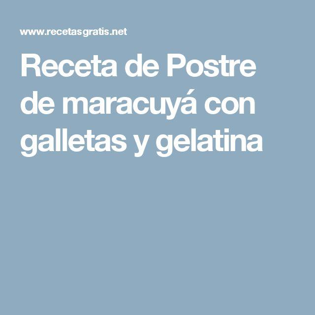 Receta de Postre de maracuyá con galletas y gelatina