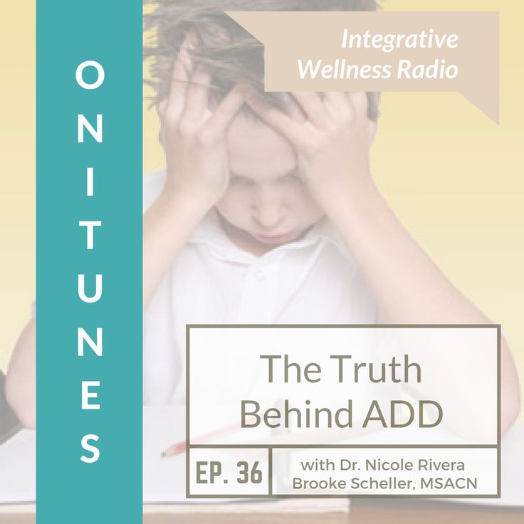 In this week's episode of Integrative Wellness Radio, join functional medicine physician Dr. Nicole Rivera and functional nutritionist, Brooke Scheller in a discussion on the root cause of ADD/ADHD symptoms within yourself or your children....