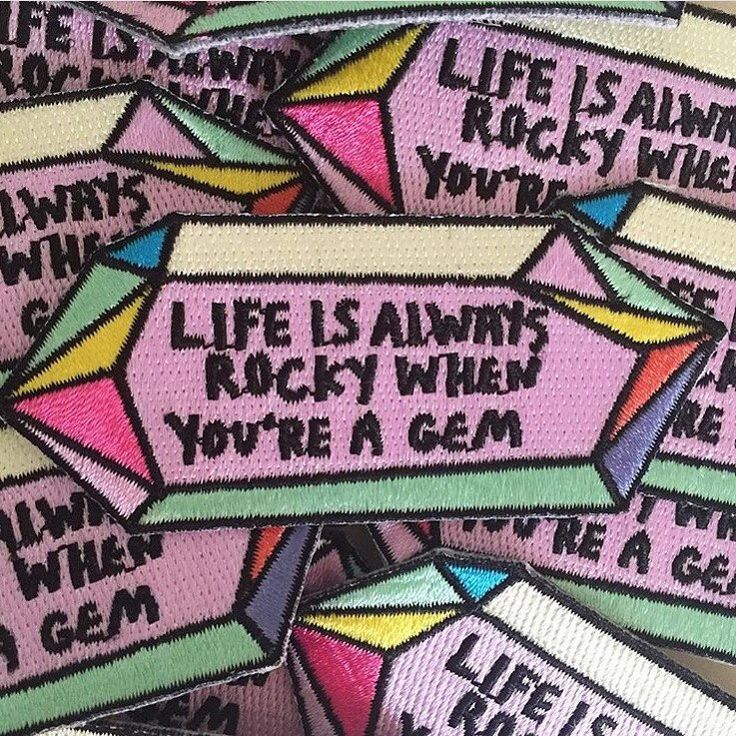 LIFE IS ALWAYS ROCKY WHEN YOU'RE A GEM iron on patch