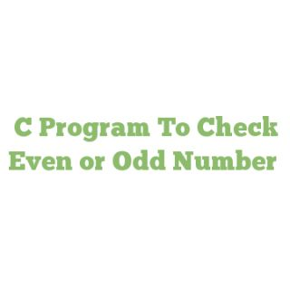 C Program To Check Even or Odd Number