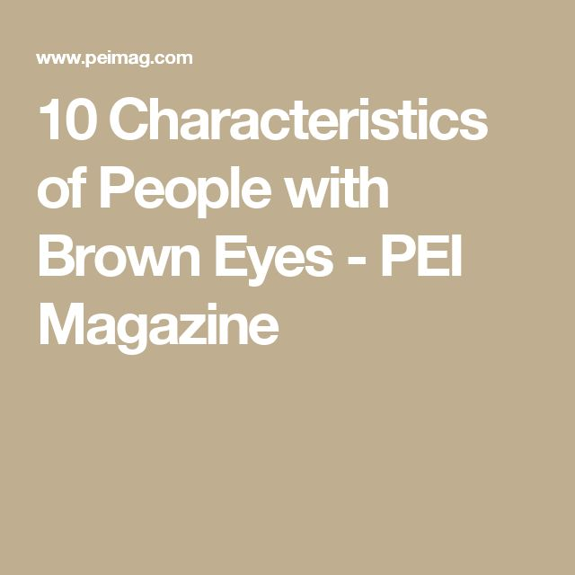 10 Characteristics of People with Brown Eyes - PEI Magazine