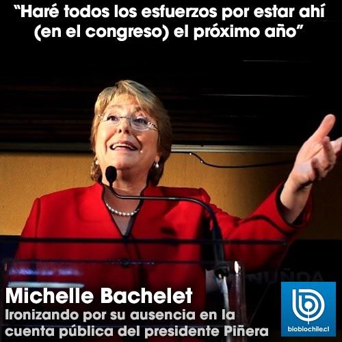 Michelle Bachelet  http://nacional.biobiochile.cl/notas/2013/05/22/bachelet-ironiza-con-ausencia-a-cuenta-publica-del-presidente-pinera.shtml