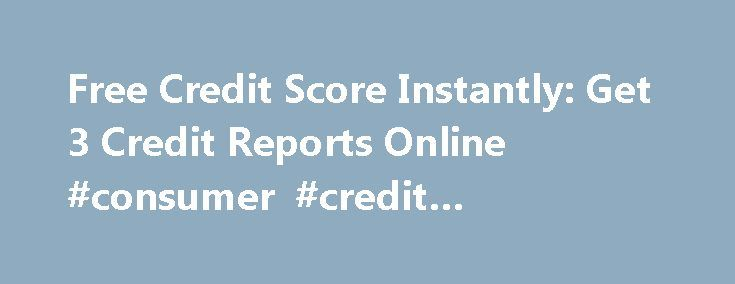 Free Credit Score Instantly: Get 3 Credit Reports Online #consumer #credit #counseling http://credits.remmont.com/free-credit-score-instantly-get-3-credit-reports-online-consumer-credit-counseling/  #free credit reports instantly # free credit score instantly Free credit score instantly Computer programs are not so concerned that you had trouble 2 years ago. The credit score system cares much whether you paid your bills on time since the…  Read moreThe post Free Credit Score Instantly: Get 3…