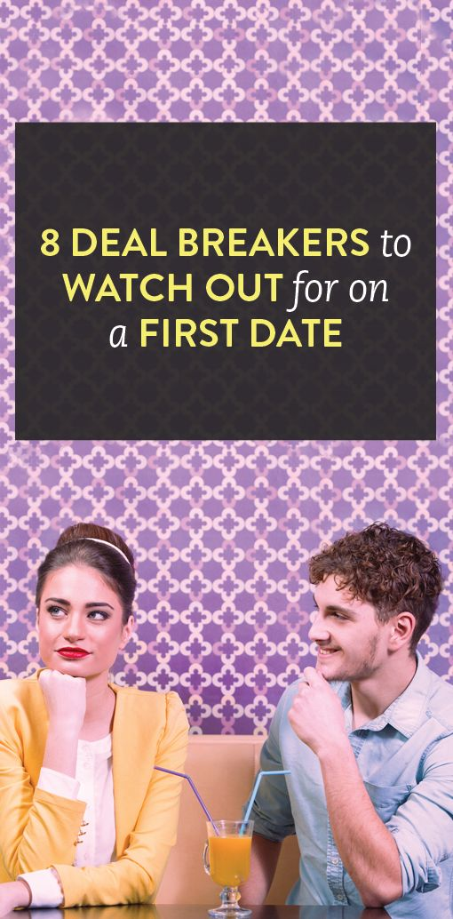8 dating deal breakers to watch out for on a first date