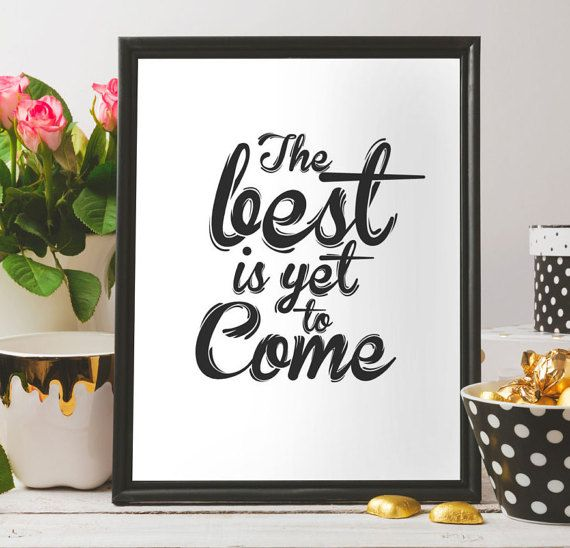 The best is yet to come Inspirational art by BeePrintableQuoteArt