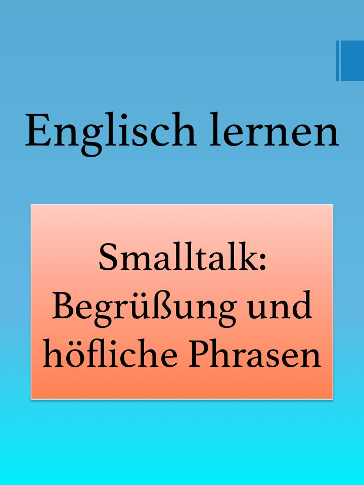 Learn English for Smalltalk: Welcoming and polite phrases