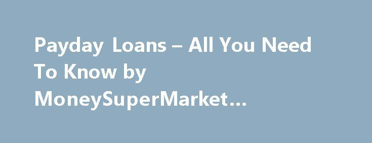 Payday Loans – All You Need To Know by MoneySuperMarket #interest #rates http://loan.remmont.com/payday-loans-all-you-need-to-know-by-moneysupermarket-interest-rates/  #payday loan lenders uk # Payday loans Have you run out of cash this month? If you have, one option you may be thinking of is a payday loan. But if you re not careful, rather than helping, it could actually make things worse rather than better. Demand for payday loans has soared over the…The post Payday Loans – All You Need To…
