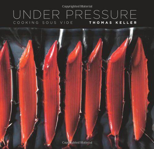 Under Pressure: Cooking Sous Vide/Thomas Keller
