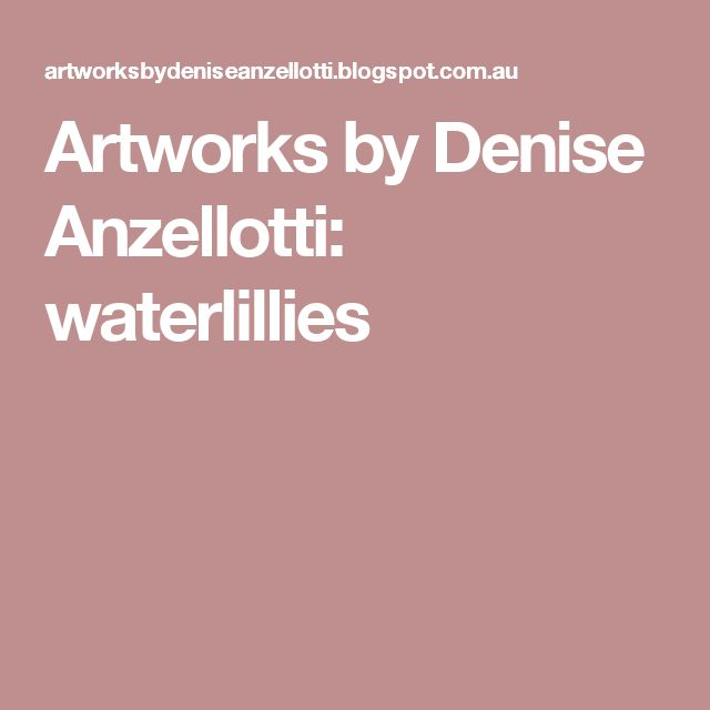 Artworks by Denise Anzellotti: waterlillies