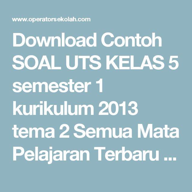 Download Contoh SOAL UTS KELAS 5 semester 1 kurikulum 2013 tema 2 Semua Mata Pelajaran Terbaru 2015 | Operator Sekolah