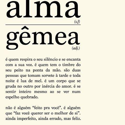 """Alma Gêmea... É alguém que faz vc querer ser o melhor de si! Respira o seu silêncio e se """"encanta com sua voz""""."""