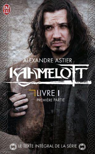Kaamelott, Livre 1, première partie : Épisodes 1 à 50 - Alexandre Astier