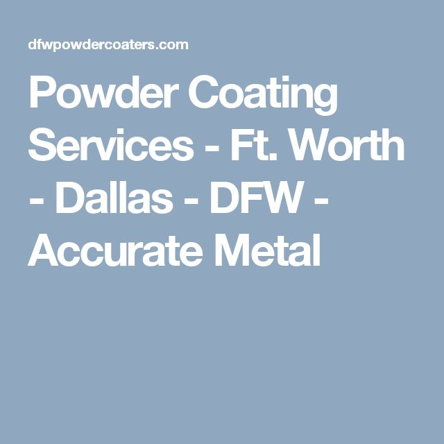 Powder Coating Services - Ft. Worth - Dallas - DFW - Accurate Metal
