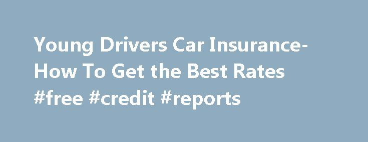 Young Drivers Car Insurance- How To Get the Best Rates #free #credit #reports http://nef2.com/young-drivers-car-insurance-how-to-get-the-best-rates-free-credit-reports/  #best car insurance rates # Young Drivers Car Insurance- How To Get the Best Rates Young Drivers Car Insurance Savings Tips from EInsurance The car full of teens, the cell phones ringing constantly, the young driver too overexcited to notice he s speeding. Most adult drivers know this scenario could end very badly in an...