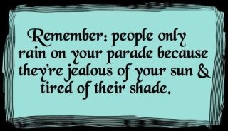 Remember, people only rain on your parade because they're jealous of your sun and tired of their shade.Shades, Food For Thought, Remember This, Inspiration, Quotes, Truths, People, Rain, True Stories