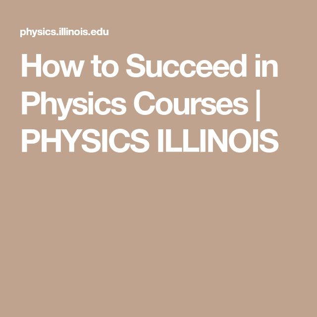 How to Succeed in Physics Courses | PHYSICS ILLINOIS