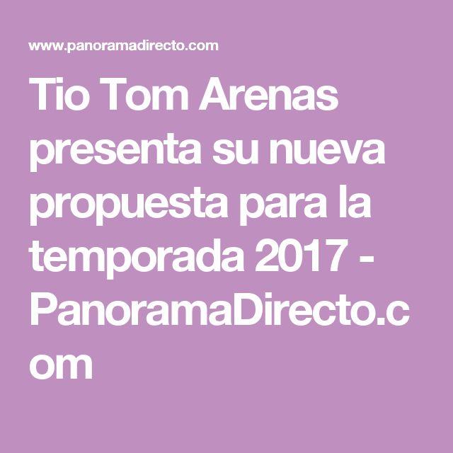 Tio Tom Arenas presenta su nueva propuesta para la temporada 2017 - PanoramaDirecto.com