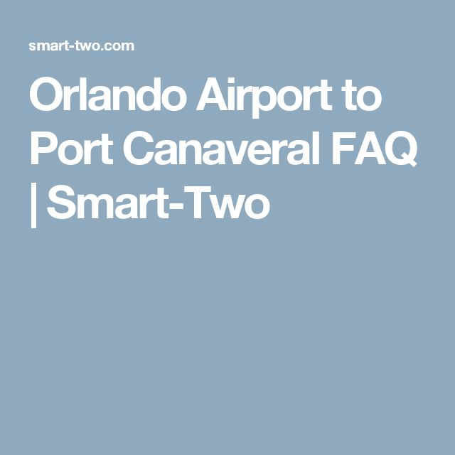 Orlando Airport to Port Canaveral FAQ | Smart-Two