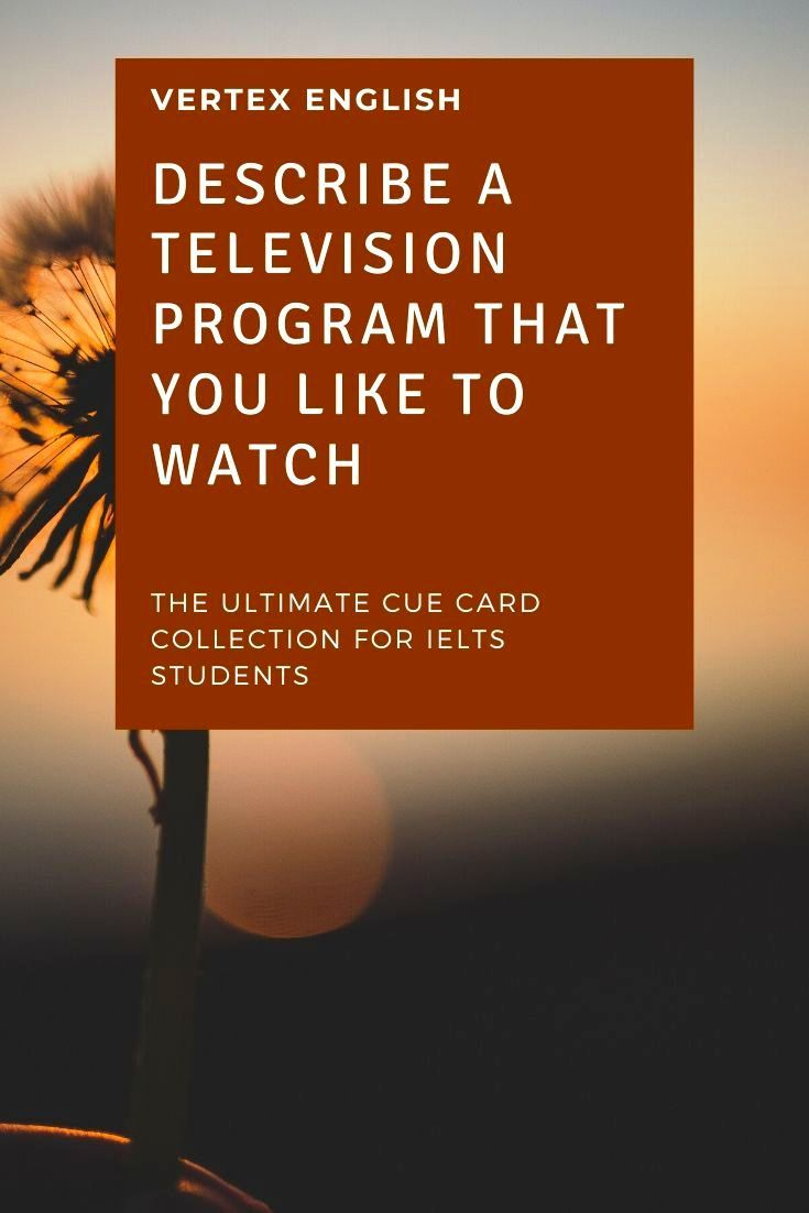 Describe A Television Program That You Like To Watch Ielts Cue