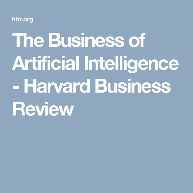 The Business of Artificial Intelligence - Harvard Business Review
