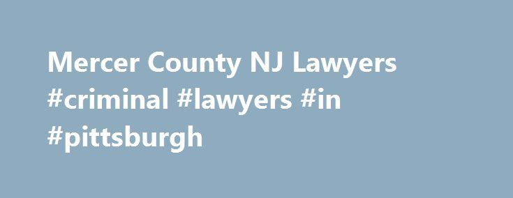 Mercer County NJ Lawyers #criminal #lawyers #in #pittsburgh http://trinidad-and-tobago.remmont.com/mercer-county-nj-lawyers-criminal-lawyers-in-pittsburgh/  # Highly Experienced Mercer County New Jersey Lawyers If you or someone you love is facing personal injury, a business dealing gone awry or criminal charges, it's completely understandable that you feel overwhelmed by your circumstances. New Jersey laws are complex; to some, legal jargon is another language. At Kamensky Cohen…