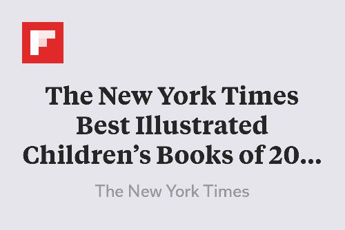The New York Times Best Illustrated Children's Books of 2015 http://www.nytimes.com/interactive/2015/10/28/books/review/28-new-york-times-best-illustrated-childrens-books-of-2015.html