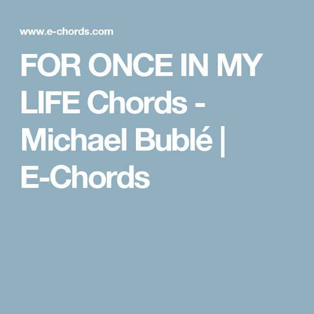 FOR ONCE IN MY LIFE Chords - Michael Bublé | E-Chords
