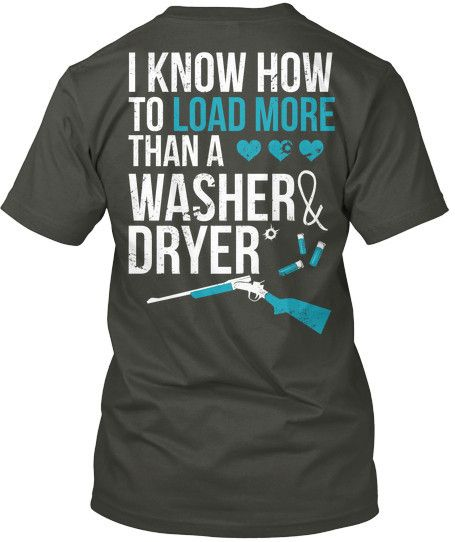 """I Know How To Load More Than A Washer & Dryer"" T-Shirt  OMG this is my daughter"