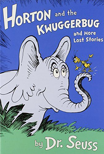 Horton and the Kwuggerbug and more Lost Stories - MAIN Juvenile PZ8.3.G276 Hf 2014  - check availability @ https://library.ashland.edu/search/i?SEARCH=9780375973420