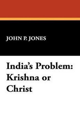 India's Problem: Krishna or Christ, by John P. Jones (Paperback)