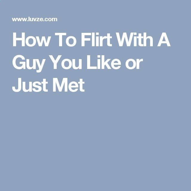 How To Flirt With A Guy You Like or Just Met Men pull away,feeling