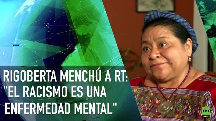 """Rigoberta Menchú: """"El racismo es una enfermedad mental"""""""