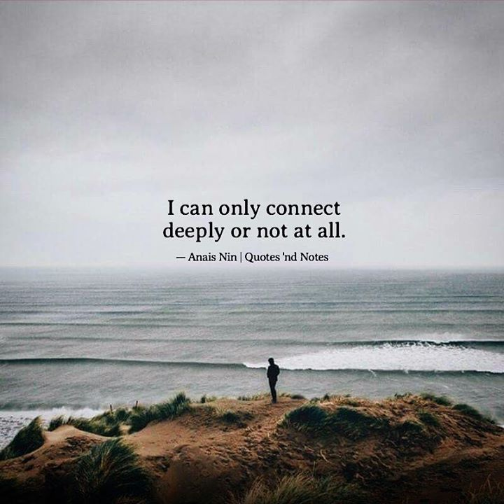 I can only connect deeply or not at all. - Anais Nin —via http://ift.tt/2eY7hg4