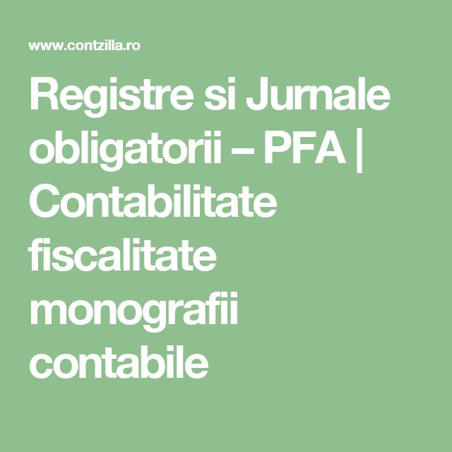 Registre si Jurnale obligatorii – PFA   Contabilitate fiscalitate monografii contabile