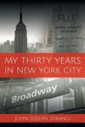 My Thirty Years In New York City by John Joseph Strangi - OnlineBookClub.org Book of the Day! @jjsnyc22 @OnlineBookClub