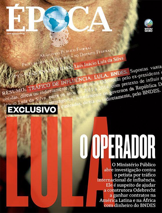 Edição 882 - Lula, o operador - http://epoca.globo.com/tempo/noticia/2015/04/suspeitas-de-trafico-de-influencia-internacional-sobre-o-ex-presidente-lula.html
